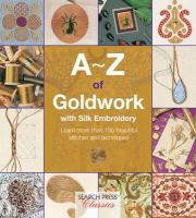 Country Bumpkin Publications - A-Z of Goldwork with Silk Embroidery (A-Z of Needlecraft) - 9781782211709 - V9781782211709