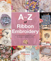 Country Bumpkin Publications - A-Z of Ribbon Embroidery: A comprehensive manual with over 40 gorgeous designs to stitch (A-Z of Needlecraft) - 9781782211730 - V9781782211730