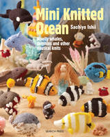 Ishii, Sachiyo - Mini Knitted Ocean: Woolly whales, dolphins and other nautical knits - 9781782212324 - V9781782212324