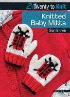 Brown, Sian - Knitted Baby Mitts (Twenty to Make) - 9781782212393 - V9781782212393