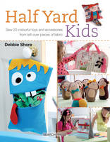 Shore, Debbie - Half Yard Kids: Sew 20 colourful toys and accessories from left-over pieces of fabric - 9781782212553 - V9781782212553