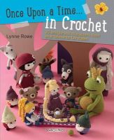 Rowe, Lynne - Once Upon a Time... in Crochet (UK): 30 Amigurumi Characters from Your Favourite Fairytales - 9781782212621 - V9781782212621