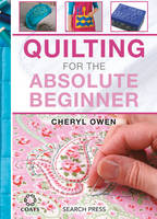 Owen, Cheryl - Quilting for the Absolute Beginner - 9781782212638 - V9781782212638