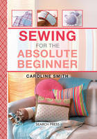 Smith, Caroline - Sewing for the Absolute Beginner - 9781782212645 - V9781782212645