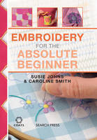 Johns, Susie, Smith, Caroline - Embroidery for the Absolute Beginner (The Absolute Beginner series) - 9781782212652 - V9781782212652