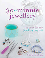 McCullough, Beverley - 30 Minute Jewellery: What Can You Make in Half an Hour or Less? - 9781782212775 - V9781782212775