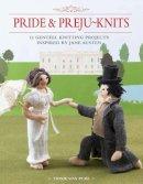 Von Purl, Trixie - Pride & Preju-Knits: 12 Genteel Knitting Projects Inspired by Jane Austen - 9781782213130 - V9781782213130