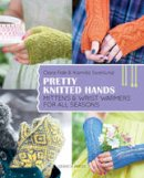 Falk, Clara, Svanlund, Kamilla - Pretty Knitted Hands: Mittens and wrist warmers for all seasons - 9781782213208 - V9781782213208