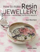 Naumann, Sara - How to Make Resin Jewellery: With over 50 inspirational step-by-step projects - 9781782213376 - V9781782213376