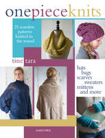 Tara, Tine - One-Piece Knits: 25 Seamless Patterns for Knitting in the Round - Hats, Bags, Scarves, Sweaters, Mittens and More - 9781782213543 - V9781782213543