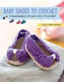 Förthmann, Lucia - Baby Shoes to Crochet: Fashionable Styles for Little Feet - 9781782213574 - V9781782213574