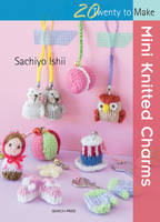 Ishii, Sachiyo - Mini Knitted Charms (Twenty to Make) - 9781782213758 - V9781782213758