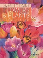 Whittle, Janet - How to Paint Flowers & Plants: in Watercolour - 9781782214182 - V9781782214182