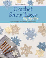 Sainio, Caitlin - Crochet Snowflakes Step-by-Step: A Delightful Flurry of 40 Patterns - 9781782214373 - V9781782214373