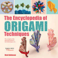 Robinson, Nick - The Encyclopedia of Origami Techniques: The Complete, Fully Illustrated Guide to the Folded Paper Arts (Search Press Classics) - 9781782214748 - V9781782214748