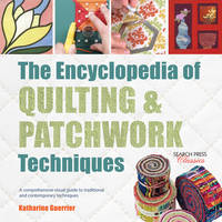 Guerrier, Katharine - The Encyclopedia of Quilting & Patchwork Techniques: A comprehensive visual guide to traditional and contemporary techniques (Search Press Classics) - 9781782214762 - V9781782214762