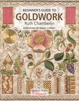 Chamberlin, Ruth - Beginner's Guide to Goldwork (Search Press Classics) - 9781782214861 - V9781782214861