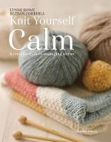 Rowe, Lynne, Corkhill, Betsan - Knit Yourself Calm: A creative path to managing stress - 9781782214939 - V9781782214939