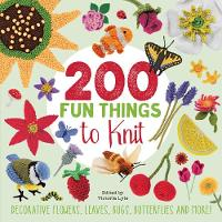Lesley Stanfield, Jessica Polka, Kristin Nicholas - 200 Fun Things to Knit: Decorative Flowers, Leaves, Bugs, Butterflies and More! - 9781782215202 - V9781782215202