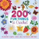 Lesley Stanfield, Betty Barnden, Jessica Polka, Kristin Nicholas - 200 Fun Things to Crochet: Decorative Flowers, Leaves, Bugs, Butterflies and More! - 9781782215219 - V9781782215219