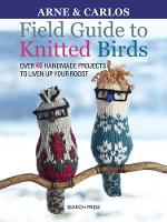 Carlos Zachrison, Arne Nerjordet - Field Guide to Knitted Birds: Over 40 Handmade Projects to Liven Up Your Roost - 9781782215394 - V9781782215394