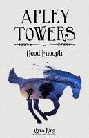 King, Myra - Apley Towers: No. 6: Good Enough - 9781782262824 - V9781782262824