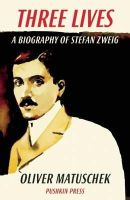 Matuschek, Oliver - Three Lives: A Biography of Stefan Zweig - 9781782270058 - V9781782270058