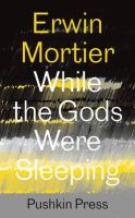 Mortier, Erwin - While the Gods Were Sleeping - 9781782270171 - KLJ0015462
