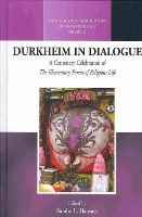 - Durkheim in Dialogue: A Centenary Celebration of the Elementary Forms of Religious Life (Methodology and History in Anthropology) - 9781782380214 - V9781782380214