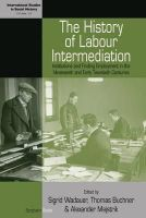 - History of Labour Intermediation: Institutions and Finding Employment in the Nineteenth and Early Twentieth Centuries (International Studies in Social History) - 9781782385509 - V9781782385509
