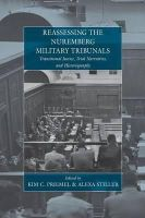 - Reassessing the Nuremberg Military Tribunals: Transitional Justice, Trial Narratives, and Historiography (Studies on War and Genocide) - 9781782386674 - V9781782386674