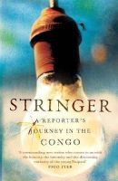 Sundaram, Anjan - Stringer: A Reporter's Journey in the Congo - 9781782392491 - V9781782392491
