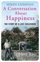 Cuddihy, Mikey - A Conversation About Happiness: The Story of a Lost Childhood - 9781782393160 - V9781782393160