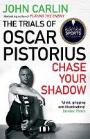 Carlin, John - Chase Your Shadow: The Trials of Oscar Pistorius - 9781782393290 - V9781782393290