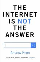Andrew Keen - The Internet is Not the Answer - 9781782393436 - V9781782393436