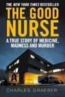 Graeber, Charles - The Good Nurse: A True Story of Medicine, Madness and Murder - 9781782393498 - V9781782393498
