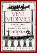Jones, Peter - Veni, Vidi, Vici: Everything You Ever Wanted to Know About the Romans but Were Afraid to Ask - 9781782393900 - V9781782393900