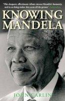 Carlin, John - Knowing Mandela - 9781782394341 - V9781782394341