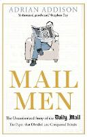 Addison, Adrian - Mail Men: The Unauthorized Story of the Daily Mail - The Paper That Divided and Conquered Britain - 9781782399704 - V9781782399704