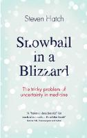 Steven C. Hatch - Snowball in a Blizzard: The Tricky Problem of Uncertainty in Medicine - 9781782399872 - V9781782399872