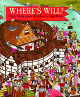 Tilly, Claybourne, Anna - Where's Will: Find Shakespeare Hidden in His Plays - 9781782402282 - V9781782402282