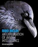Emery, Dr. Nathan - Bird Brain: An exploration of avian intelligence - 9781782403142 - V9781782403142