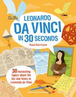 Harrison, Paul - Leonardo Da Vinci in 30 Seconds: 30 Fascinating Topics About the Life and Times of Leonardo Da Vinci - 9781782403166 - V9781782403166