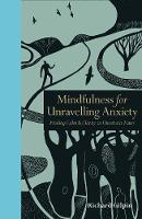Gilpin, Richard - Mindfulness for Unravelling Anxiety: Finding Calm & Clarity in Uncertain Times - 9781782403180 - V9781782403180