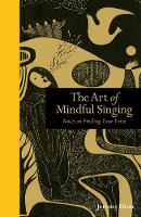 Dion, Jeremy - The Art of Mindful Singing: Notes on Finding Your Voice - 9781782404194 - V9781782404194