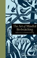 Thompson, Claire - The Art of Mindful Birdwatching: Reflections on Freedom & Being (Mindfulness Series) - 9781782404286 - V9781782404286