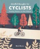 Moore, Nick - Mindful Thoughts for Cyclists: Finding Balance on two wheels (Mindfulness Series) - 9781782404835 - V9781782404835