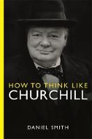 Smith, Daniel - How to Think Like Churchill - 9781782433217 - 9781782433217