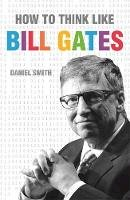 Daniel Smith - How to Think Like Bill Gates - 9781782433736 - KTG0016710