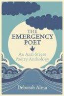 Alma, Deborah - Emergency Poet: An Anti-Stress Poetry Anthology - 9781782434054 - V9781782434054